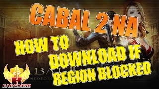 Cabal 2 NA ★ How To Download The Game Client If Region Blocked