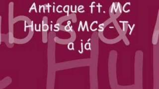 Anticque ft. MC Hubis & MCs - Ty a já