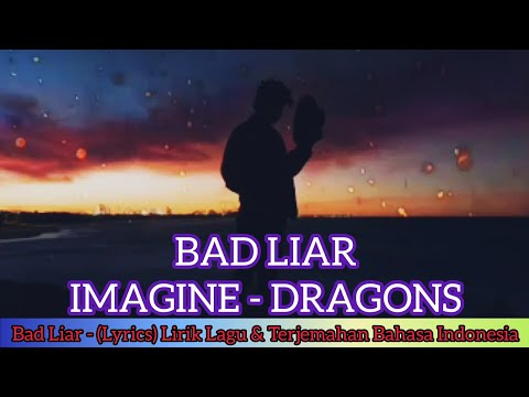 imagine-dragons---bad-liar-(lyrics)-lirik-&-terjemahan-bahasa-indonesia