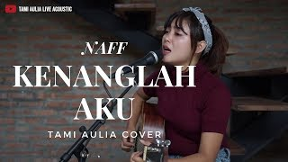 Download Mp3 Kenanglah Aku - Naff   Tami Aulia Cover