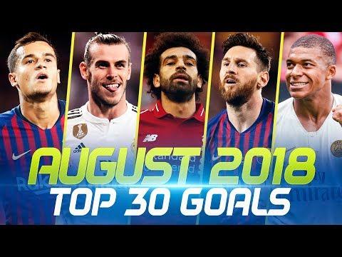 AUGUST 2018 • Top 30 Goals