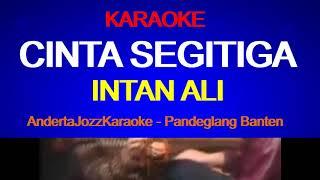 Download Lagu KARAOKE - CINTA SEGITIGA - INTAN ALI mp3