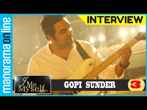 Gopi Sunder | Exclusive Interview | Part 3/4 | I Me Myself | Manorama Online