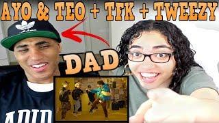 MY DAD REACTS TO Ayo Teo TFK Tweezy BlocBoy