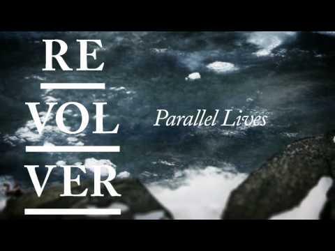 REVOLVER - Parallel lives