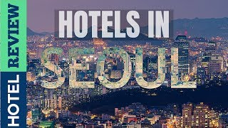 ✅Seoul Hotels: Best Hotels in Seoul (2019)[Under $100]