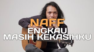 Download FELIX IRWAN | NAFF - ENGKAU MASIH KEKASIHKU