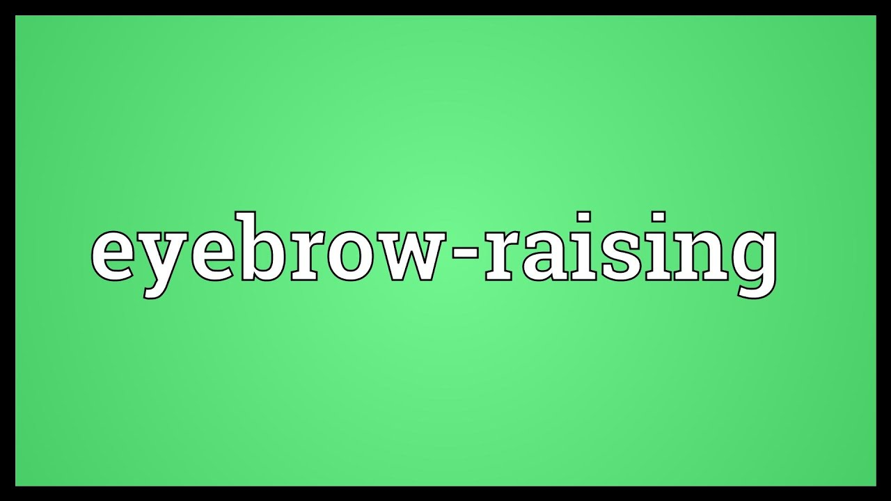 Eyebrow Raising Meaning Youtube