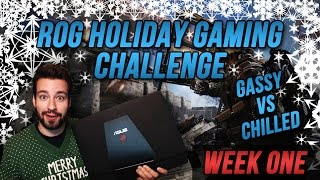 ROG Holiday Gaming Challenge! - Week 1 Gassy Vs Chilled