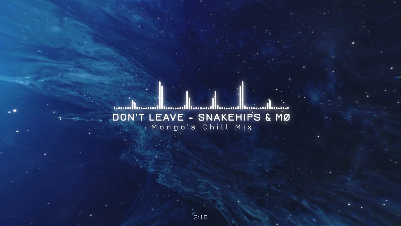 Snakeships & MO   Don't Leave (Mongo's Chill Mix)