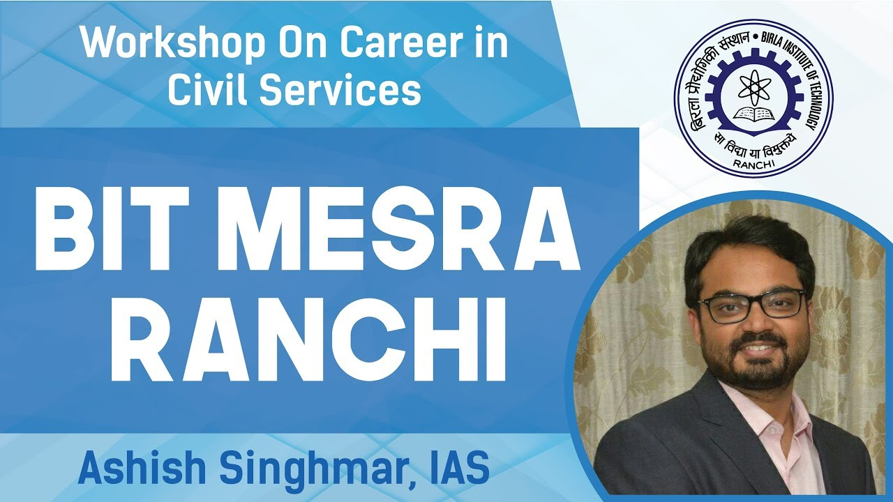Workshop On Career In Civil Services Bit Mesra Ashish Singhmar