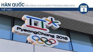 Hàn Quốc sẵn sàng cho Olympic Pyeongchang 2018 | VTC1