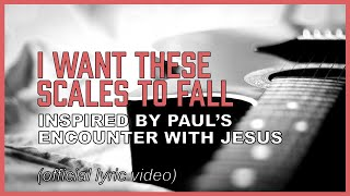 Saul becoming Paul - I Want These Scales To Fall (song)