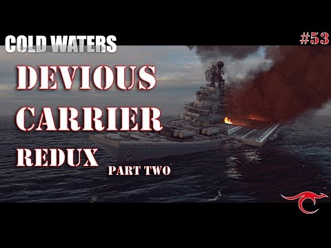 Cold Waters Ep.53 - Devious Carrier REDUX Part Two