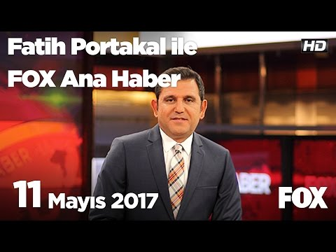 11 Mayıs 2017 Fatih Portakal ile FOX Ana Haber