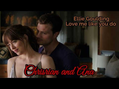 Anastasia and Christian - Love me like you do by Ellie Goulding