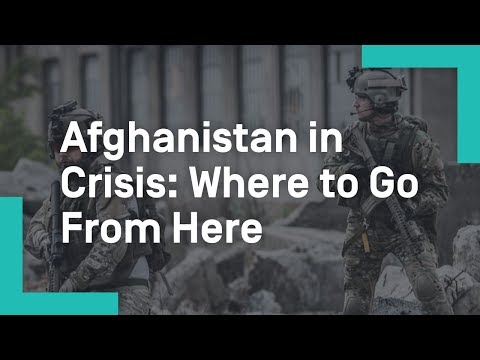 Afghanistan in Crisis: Where to Go From Here