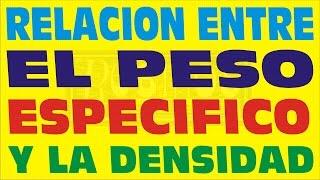 RELACION ENTRE EL PESO ESPECIFICO Y LA DENSIDAD