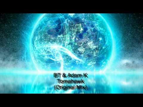BT & Adam K. - Tomahawk (Original Mix)