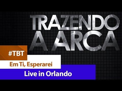 Trazendo A Arca - Em Ti, Esperarei [ DVD LIVE IN ORLANDO ]