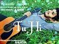 Download Meri ibtada hai Tu hi Meri inteha hai Tu hi Best Romantic Song sung by Ashir MP3 song and Music Video