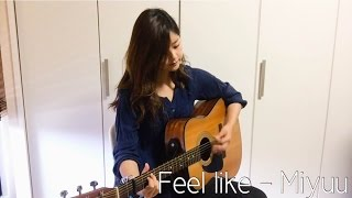 Feel like - Miyuu Hope you enjoy. Subscribe my channelhttps://www.y...