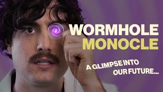 WORMHOLE MONOCLE | Chris & Jack