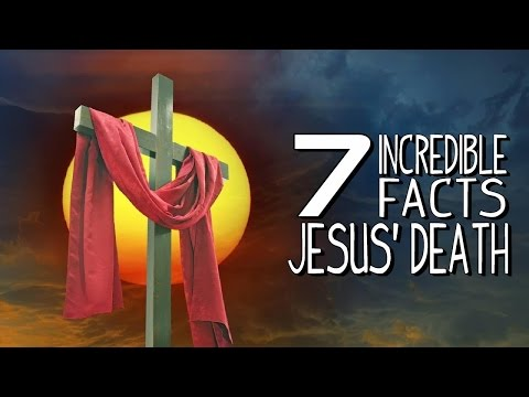 7 INCREDIBLE FACTS ABOUT JESUS' DEATH !!!