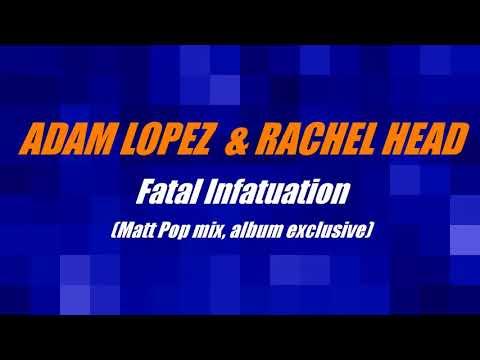 Adam Lopez & Rachel Head: Fatal Infatuation (Matt Pop Mix, teaser)