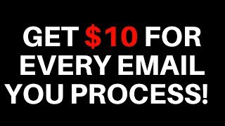 Get $10 for EVERY email you process!