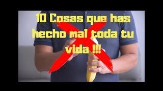 10 Cosas que has hecho mal toda tu vida!!!