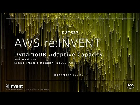 AWS re:Invent 2017: DynamoDB adaptive capacity: smooth performance for chaotic workl (DAT327)