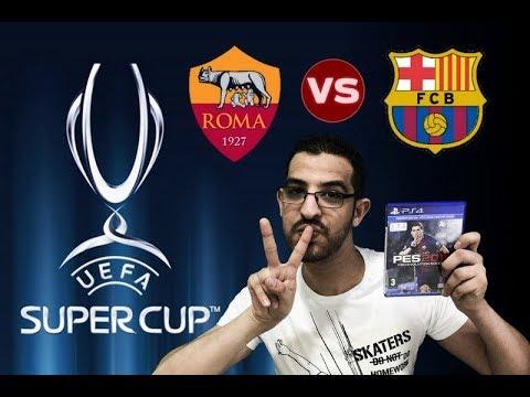 PES 18   UEFA Super Cup Final   FC Barcelona vs AS Roma   HD 1080p