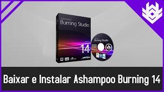 Como Baixar e Instalar o Ashampoo Burning Studio 14 [Sem Erros]
