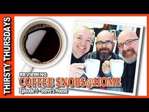 Coffee Snobs@Home Steve's House Thirsty Thursdays