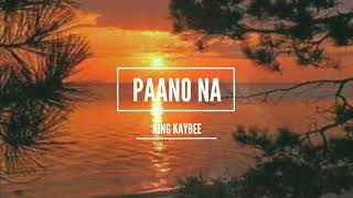 King Kaybee - Paano Na (Lyrics)
