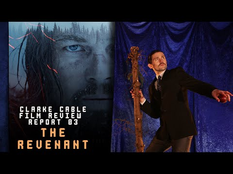 Clarke Cable Film Review Report Episode 3 - THE REVENANT