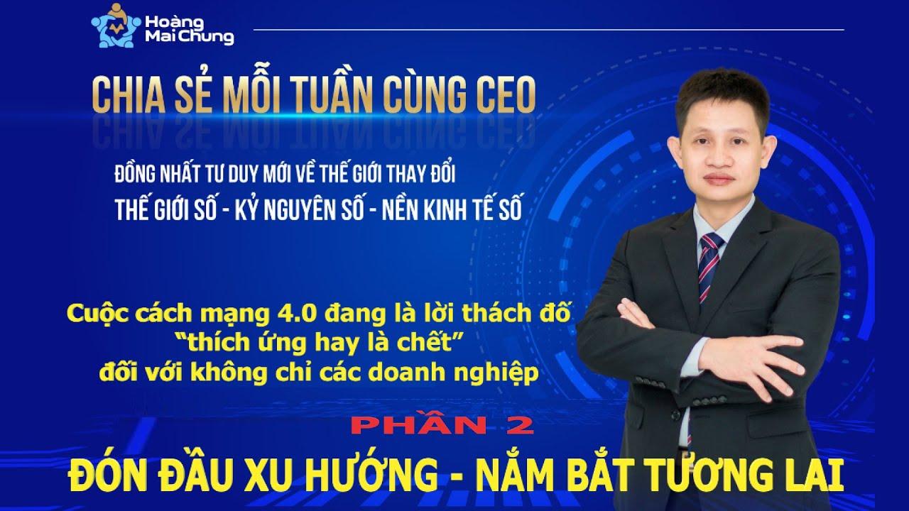 CEO Hoàng Mai Chung – Tư duy mới về thế giới thay đổi số hóa toàn cầu | Startup kỳ lân [PHẦN 2]