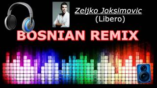 Željko Joksimović - Libero (BOSNIAN REMIX)