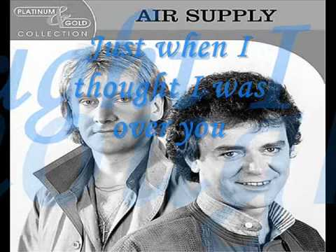 here i am (Just When I Thought I Was Over You)byair supply