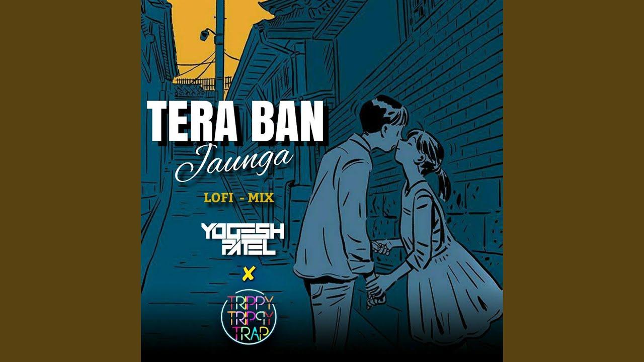Download Tera Ban Jaunga (Lofi) (feat. Trippy Trippy Trap)