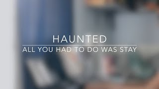 Haunted/All You Had To Do Was Stay (Taylor Swift Cover/Mashup)