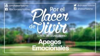 Por el Placer de Vivir 'Apegos Emocionales' con el Dr. César Lozano