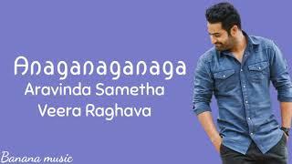 Anaganaganaga Lyrics || Aravinda Sametha Veera Raghava || Jr.Ntr&Pooja Hegde