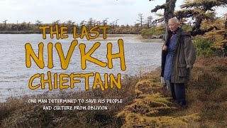 The Last Nivkh Chieftain. One man determined to save his people and culture (Trailer)