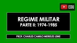 Regime Militar (1964-1985) - Parte 2