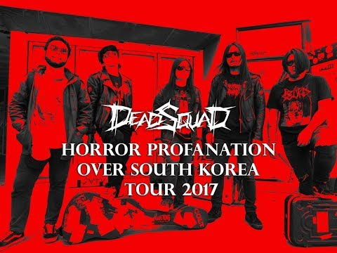 DeadSquad South Korea Tour 2017 - Horror Profanation Over South Korea