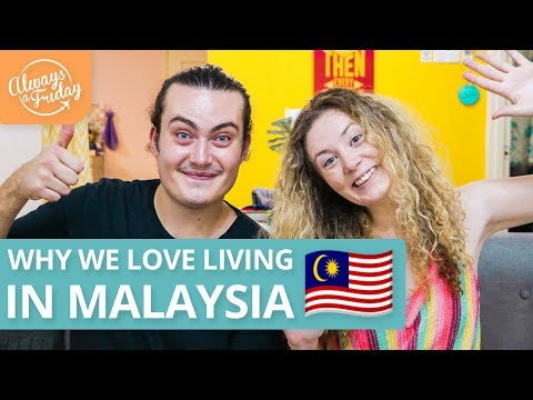 WHY WE LOVE LIVING IN MALAYSIA
