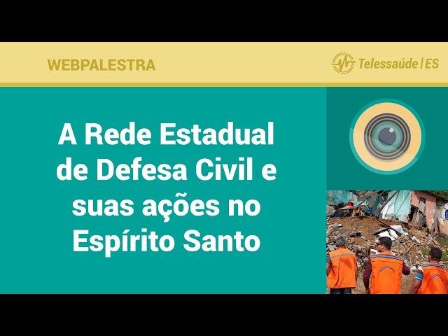WebPalestra: A Rede Estadual de Defesa Civil e Suas Ações no Espírito Santo