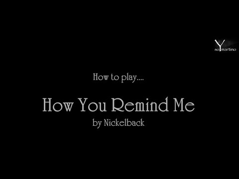 How to play : HOW YOU REMIND ME (Nickelback)